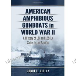 American Amphibious Gunboats in World War II: A History of LCI Ships in the Pacific Pozostałe