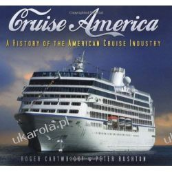 Cruise America: A History of the American Cruise Industry: A History of the American Cruise Ship Historyczne