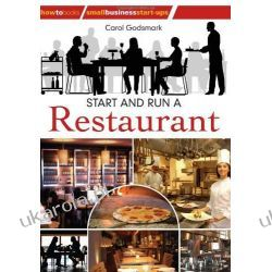 Start and run a Restaurant: 2nd edition (How to Books: Small Business Start-Ups) Biznes, praca, prawo, finanse