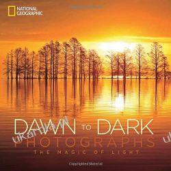 National Geographic Dawn to Dark Photographs: The Magic of Light Pozostałe