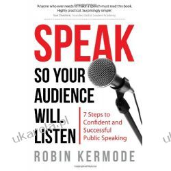 Speak: So Your Audience Will Listen - 7 Steps to Confident and Successful Public Speaking Biznes, praca, prawo, finanse