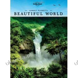 Lonely Planet's Beautiful World: Sublime Photography of the World's Most Magnificent Spectacles (Lonely Planet Travel Pictorial)