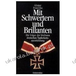 Mit Schwertern und Brillanten Die Träger der höchsten deutschen Tapferkeitsauszeichnung Günter Fraschka Albumy i czasopisma