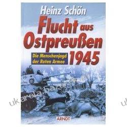 Flucht aus Ostpreußen 1945  Die Menschenjagd der Roten Armee Heinz Schön Biografie, wspomnienia