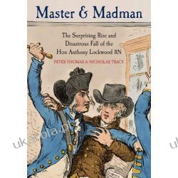 Master and Madman: The Surprising Rise and Disastrous Fall of the Hon Anthony Lockwood RN Pozostałe