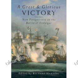 A Great and Glorious Victory: The Battle of Trafalgar Conference Papers II wojna światowa