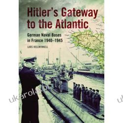 Hitler's Gateway to the Atlantic: German Naval Bases in France 1940-1945 Pozostałe