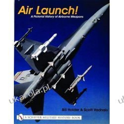 Air Launch!: A Pictorial History of Airborne Weapons (Schiffer Military History Book)