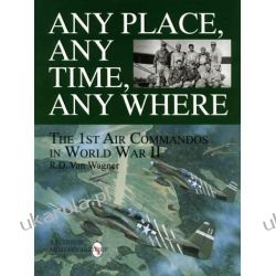 Any Place, Any Time, Any Where: 1st Air Commandos in World War II (Schiffer Military Aviation History) Kalendarze książkowe