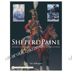 SHEPERD PAINE The Life and Work of a Master Modeler and Military Historian Jim DeRogatis Pozostałe