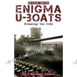 Enigma U-Boats: Breaking the Code - The True Story Showell Jak P. Mallmann