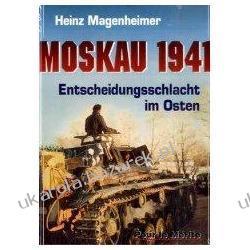 Moskau 1941 Entscheidungsschlacht im Osten Heinz Magenheimer Pozostałe