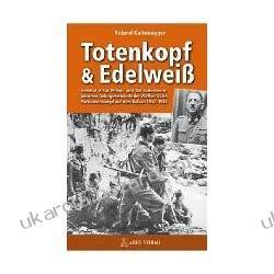Totenkopf und Edelweiß Roland Kaltenegger Biografie, wspomnienia