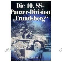 "Die 10. SS-Panzer-Division ""Frundsberg"" Rolf Michaelis Moda i uroda - poradniki"