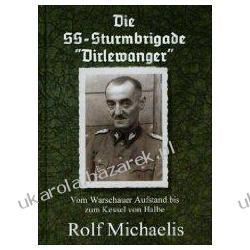 """Die SS-Sturmbrigade """"Dirlewanger"""" Vom Warschauer Aufstand bis zum Kessel von Halbe Rolf Michaelis Jednostki specjalne"""