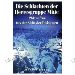 Die Schlachten der Heeresgruppe Mitte 1941-1944 Werner Haupt