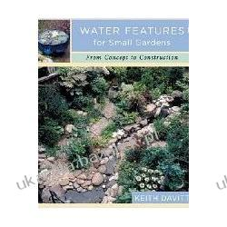 Water Features for Small Gardens: From Concept to Construction Keith Davitt Kalendarze ścienne