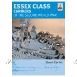 ESSEX CLASS CARRIERS OF THE SECOND WORLD WAR Steve Backer
