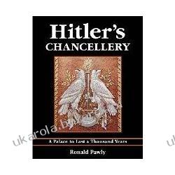 Hitler's Chancellery: A Palace to Last a Thousand Years Ronald Pawly Lotnictwo