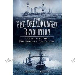 The Pre-Dreadnought Revolution: Developing the Bulwarks of Sea-Power
