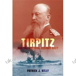 Tirpitz and the Imperial German Navy Marynarka Wojenna