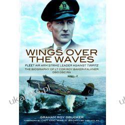 Wings over the Waves: Fleet Air Arm Strike Leader against Tirpitz, The Biography of Lt Cdr Roy Baker-Falkner DSO DSC RN Pozostałe