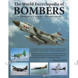 World Encyclopedia of Bombers: An Illustrrated A-Z Directory Of Bomber Aircraft Pozostałe