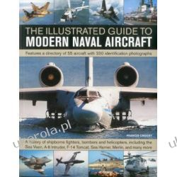 The Illustrated Guide to Modern Naval Aircraft: Featuring a Directory of 55 Aircraft with 330 Identification Photographs  Biografie, wspomnienia