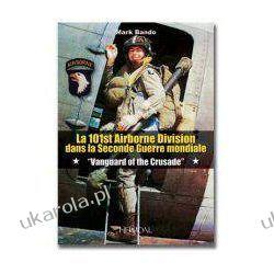 "La 101st Airborne Division Dans la Second Guerre Mondiale: ""Vanguard Of The Crusade"" Mark Bando, Denis Van den Brink Pozostałe"