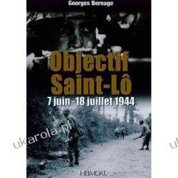 Objectif Saint-L: 12-18 Juillet 1944 Georges Bernage Politycy
