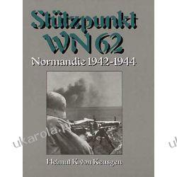 Stützpunkt WN 62: Normandie 1942 - 1944 Helmut Konrad von Keusgen