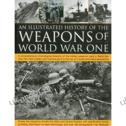 The Illustrated History of the Weapons of World War One Pozostałe