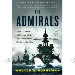 The Admirals: Nimitz, Halsey, Leahy, and King - The Five-Star Admirals Who Won the War at Sea Pozostałe