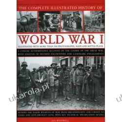 The Complete Illustrated History of World War I: A Concise Authoritative Account of the Course of the Great War, with Analysis of Decisive Encounters ... Decisive Encounters and Landmark Engagement Kalendarze ścienne
