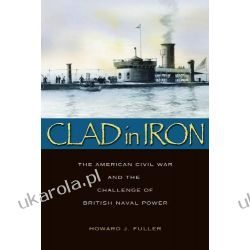 Clad In Iron: The American Civil War and the Challenge of British Naval Power Pozostałe