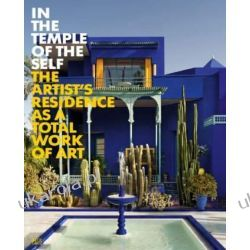 In the Temple of the Self: The Artist's Residence as a Total Work of Art: Europe and America 1800-1948 Historyczne