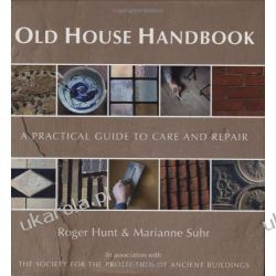 Old House Handbook: A Practical Guide to Care and Repair Fortyfikacje