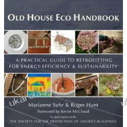 Old House Eco Handbook: A Practical Guide to Retrofitting for Energy-Efficiency & Sustainability Lotnictwo