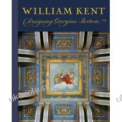 William Kent: Designing Georgian Britain (Bard Graduate Center for Studies in the Decorative Arts, Design & Culture) Kalendarze książkowe