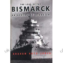 The Loss Of The Bismarck: An Avoidable Disaster Pozostałe