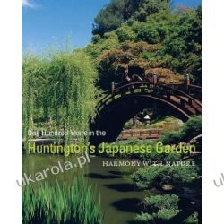 One Hundred Years in the Huntington's Japanese Garden: Harmony with Nature Pozostałe