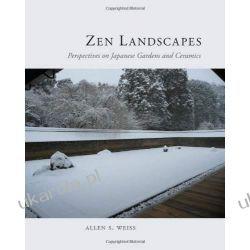 Zen Landscapes: Perspectives on Japanese Gardens and Ceramics Pozostałe