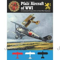 Pfalz Aircraft of WWI: A Centennial Perspective on Great War Airplanes: 5 Pozostałe albumy i poradniki
