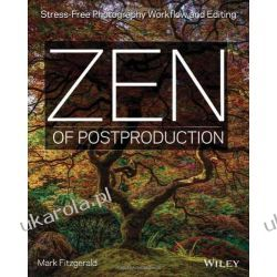 Zen of Post Production: Stress-Free Photography Workflow and Editing Kampanie i bitwy