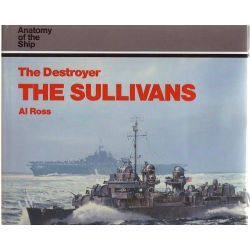 The Destroyer The Sullivans Anatomy of the Ship Al Ross