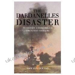 DARDANELLES DISASTER Winston Churchill's Greatest Defeat Dan Van Der Vat Pozostałe
