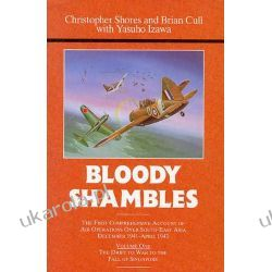 Bloody Shambles, Vol. 1: The Drift to War to the Fall of Singapore: First Comprehensive Account of Air Operations Over South-East Asia, December 1941-April 1942 v. 1 Lotnictwo