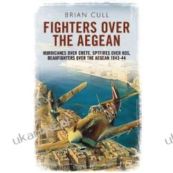 Fighters Over the Aegean: Hurricanes Over Crete, Spitfires Over Kos, Beaufighters Over the Aegean 1943-44