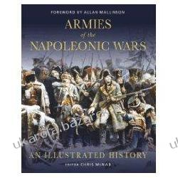 Armies of the Napoleonic Wars An Illustrated History Chris McNab Pozostałe