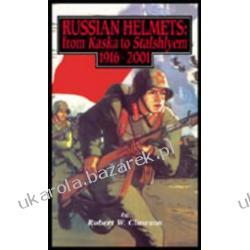Russian Helmets from Kaska to Stalshlyem 1916-2001 Robert Clawson